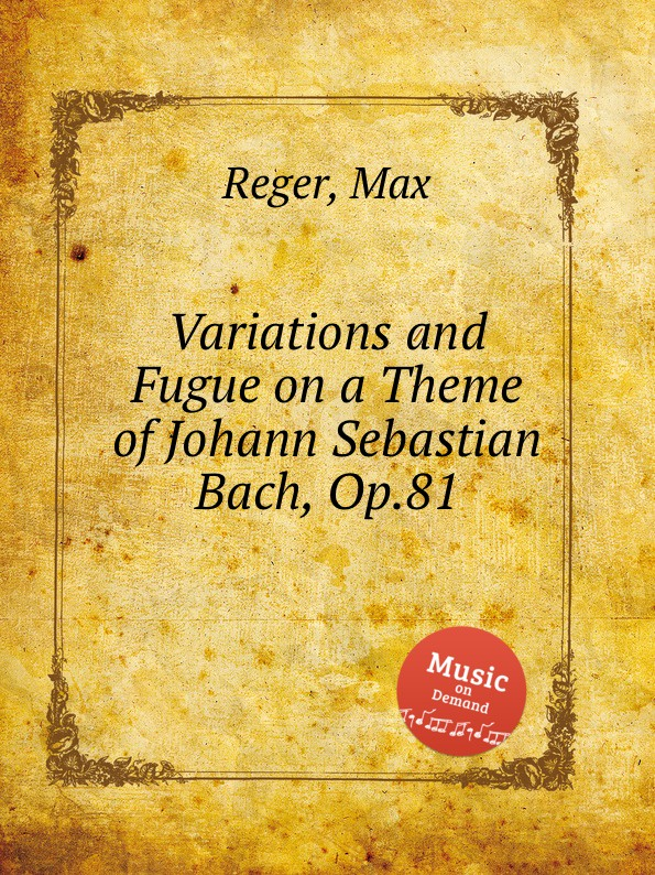 M. Reger Variations and Fugue on a Theme of Johann Sebastian Bach, Op.81 c v alkan variations on a theme of steibelt op 1
