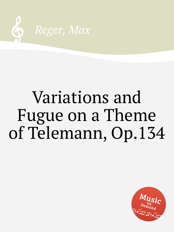 M. Reger Variations and Fugue on a Theme of Telemann, Op.134 c v alkan variations on a theme of steibelt op 1