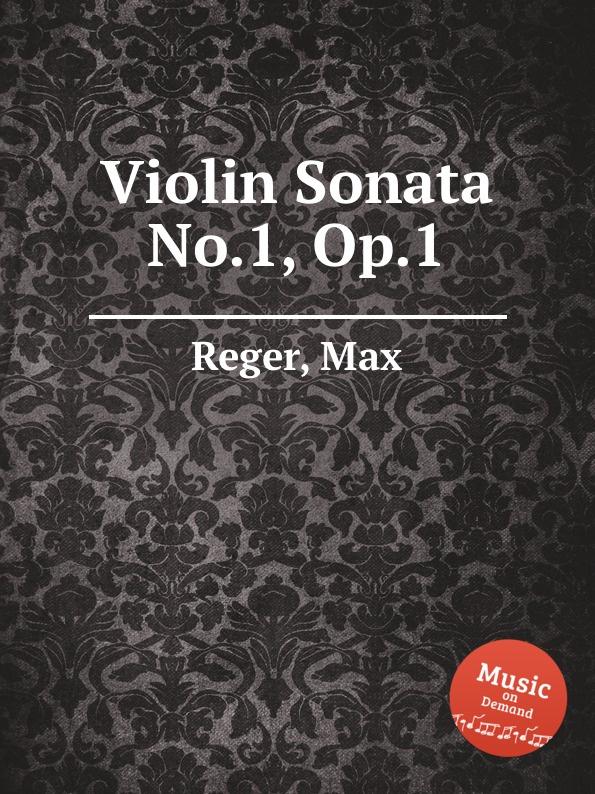 M. Reger Violin Sonata No.1, Op.1 m reger 7 violin solo sonatas op 91