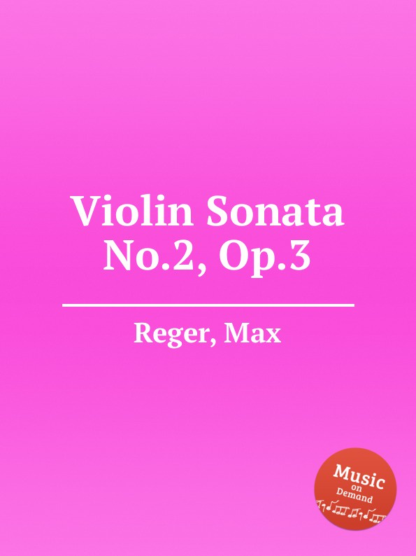 M. Reger Violin Sonata No.2, Op.3 m reger 7 violin solo sonatas op 91