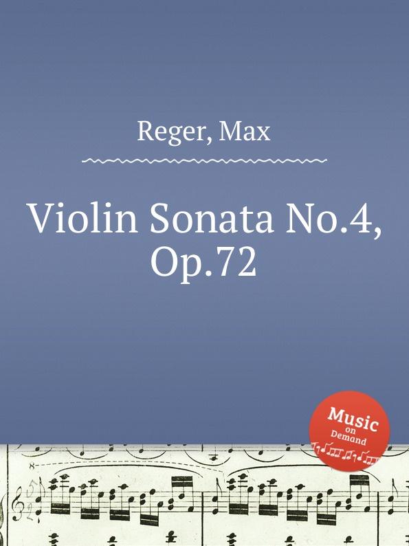 M. Reger Violin Sonata No.4, Op.72 m reger 7 violin solo sonatas op 91
