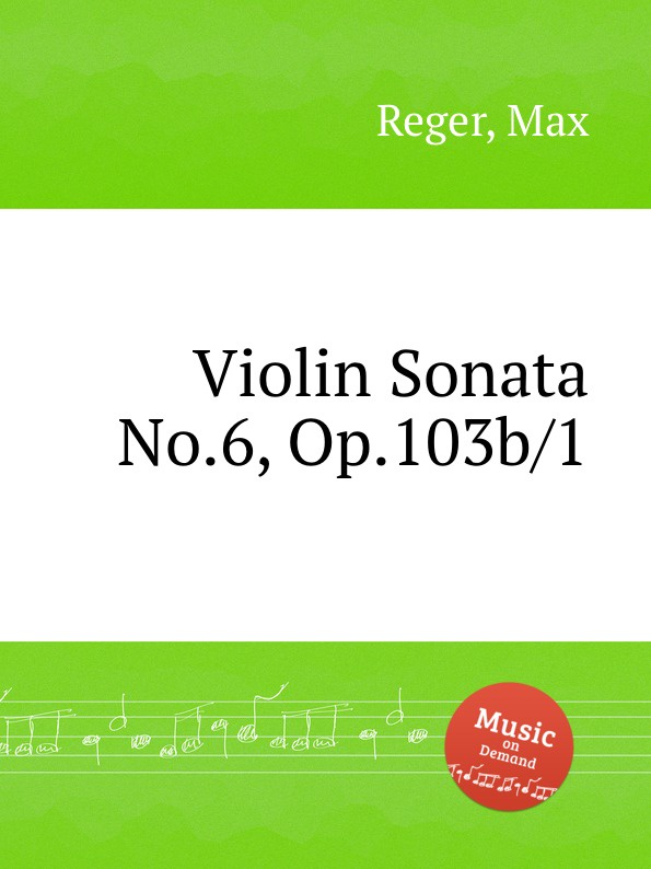 M. Reger Violin Sonata No.6, Op.103b/1 m reger 7 violin solo sonatas op 91