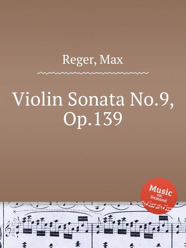 M. Reger Violin Sonata No.9, Op.139 m reger 7 violin solo sonatas op 91
