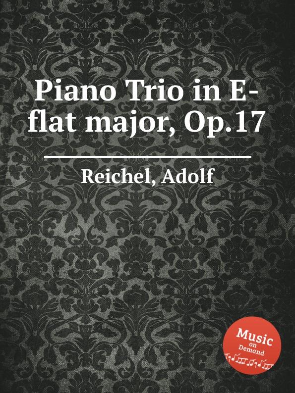 лучшая цена A. Reichel Piano Trio in E-flat major, Op.17