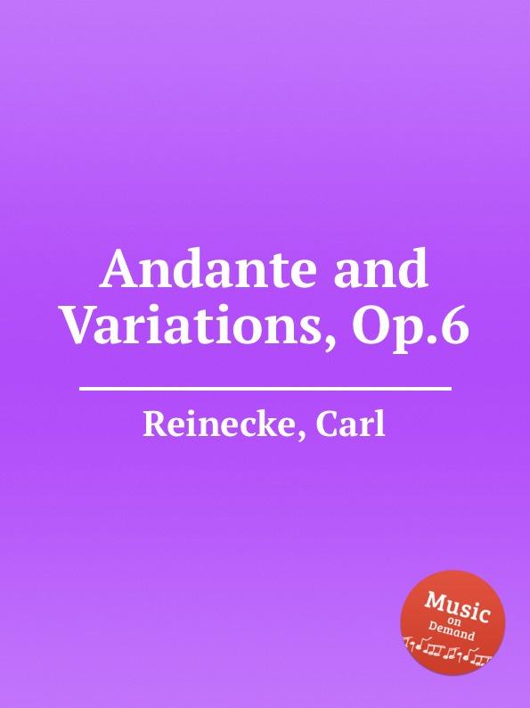C. Reinecke Andante and Variations, Op.6 c reinecke aus unseren vier wanden clavierstucke fur d jugend op 154