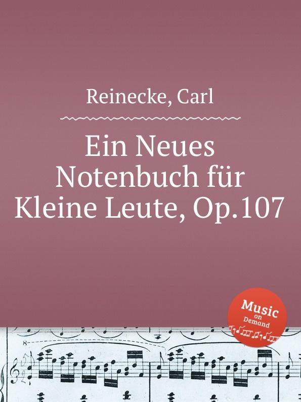 C. Reinecke Ein Neues Notenbuch fur Kleine Leute, Op.107 c reinecke aus unseren vier wanden clavierstucke fur d jugend op 154