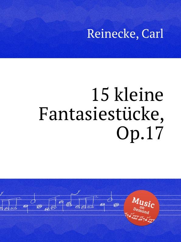 C. Reinecke 15 kleine Fantasiestucke, Op.17 c reinecke aus unseren vier wanden clavierstucke fur d jugend op 154