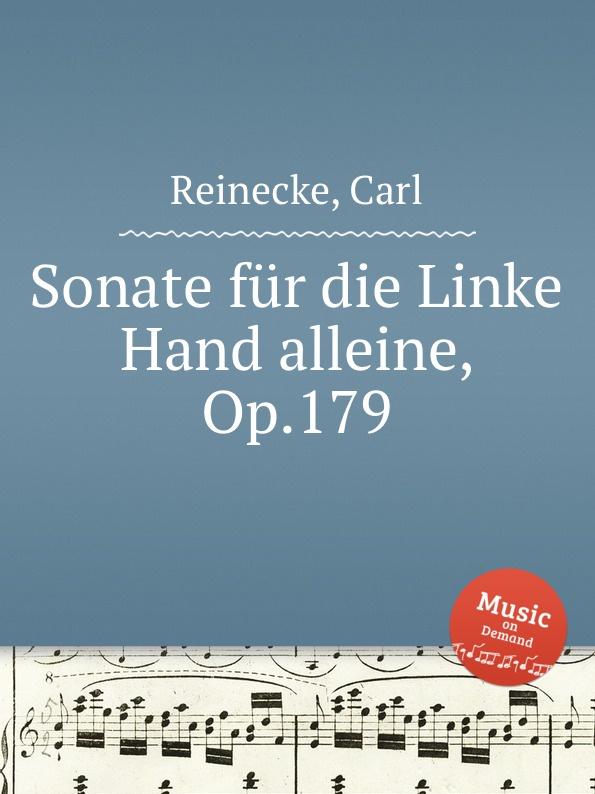 C. Reinecke Sonate fur die Linke Hand alleine, Op.179 c reinecke aus unseren vier wanden clavierstucke fur d jugend op 154
