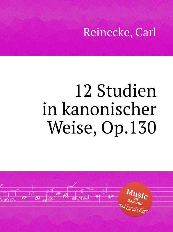 лучшая цена C. Reinecke 12 Studien in kanonischer Weise, Op.130