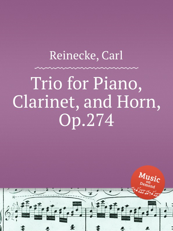 C. Reinecke Trio for Piano, Clarinet, and Horn, Op.274 s kristinkov trio for clarinet violin and piano