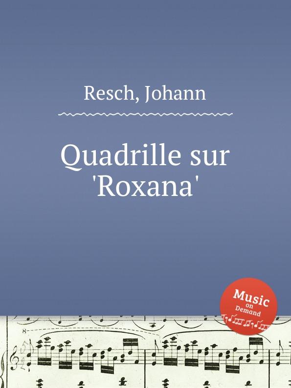 J. Resch Quadrille sur .Roxana. roxana