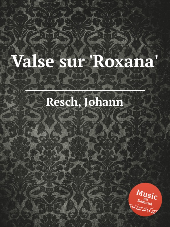 J. Resch Valse sur .Roxana. j raff valse impromptu a la tyrolienne woo 28