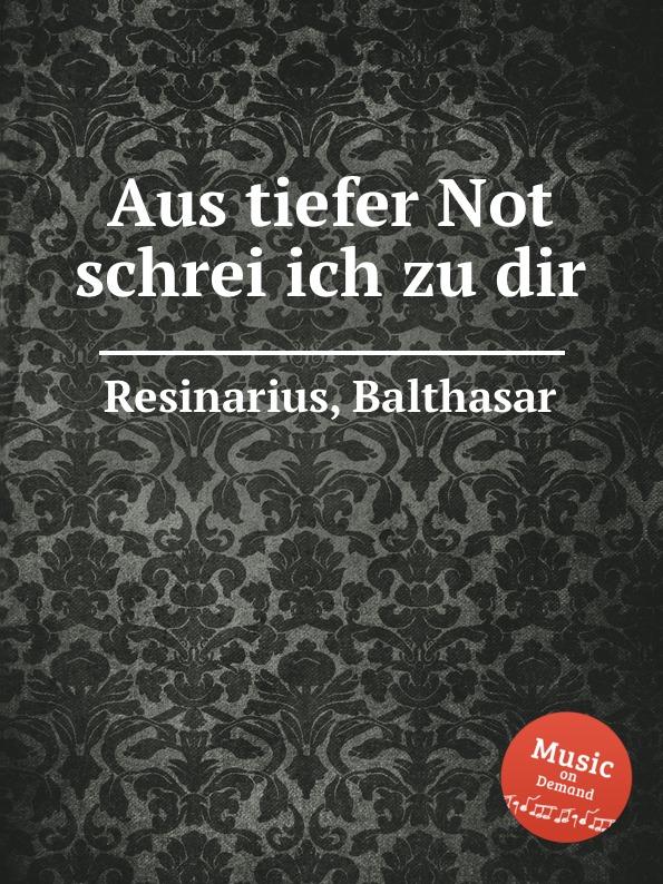 B. Resinarius Aus tiefer Not schrei ich zu dir недорого