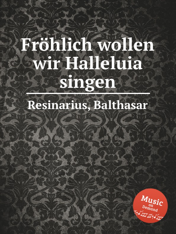 B. Resinarius Frohlich wollen wir Halleluia singen недорого