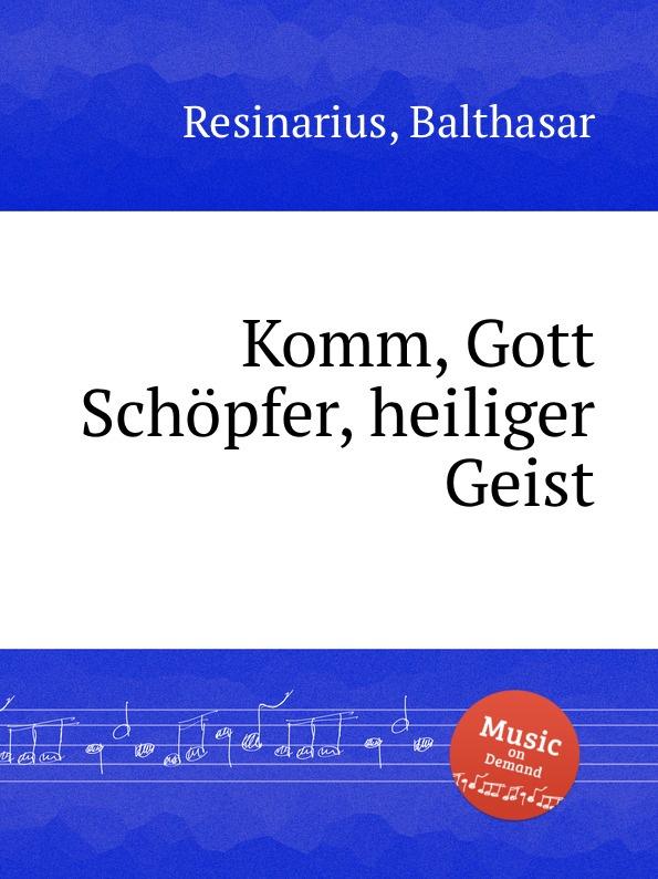 B. Resinarius Komm, Gott Schopfer, heiliger Geist недорого