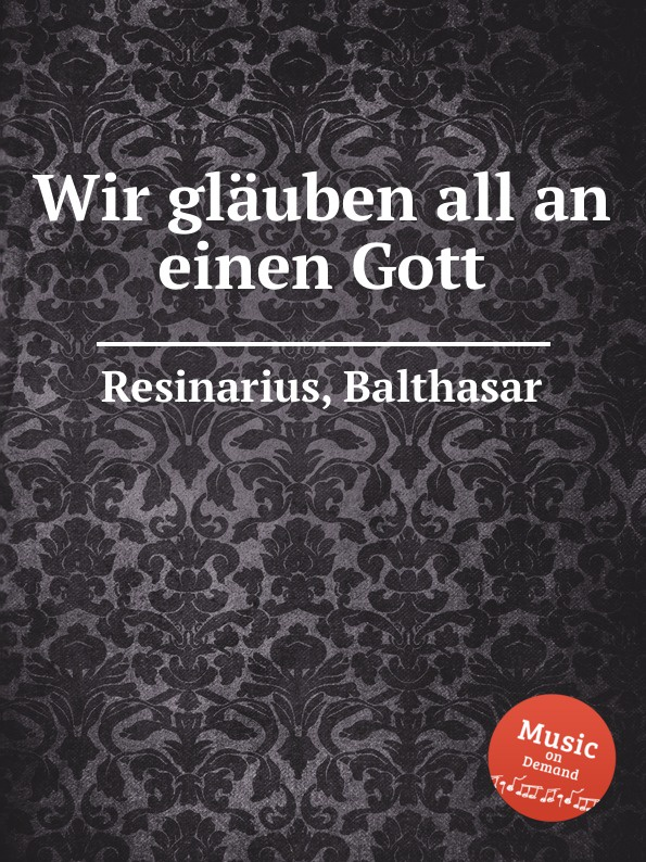 B. Resinarius Wir glauben all an einen Gott b resinarius ach gott von himmel sieh darein