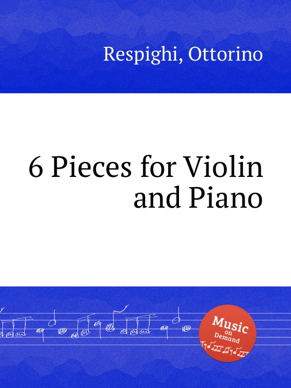 O. Respighi 6 Pieces for Violin and Piano j schuster 6 little pieces for violin and piano