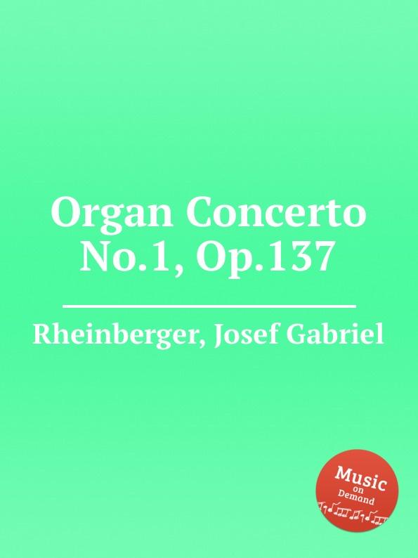 J.G. Rheinberger Organ Concerto No.1, Op.137 саймон престон тревор пиннок the english concert orchestra simon preston trevor pinnock handel complete organ concertos 3 cd