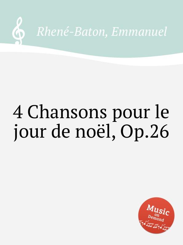 E. Rhenе-Baton 4 Chansons pour le jour de noеl, Op.26 цена