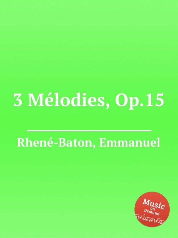 E. Rhenе-Baton 3 Mеlodies, Op.15 цена и фото