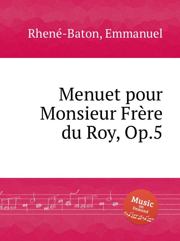 E. Rhenе-Baton Menuet pour Monsieur Frеre du Roy, Op.5 цена