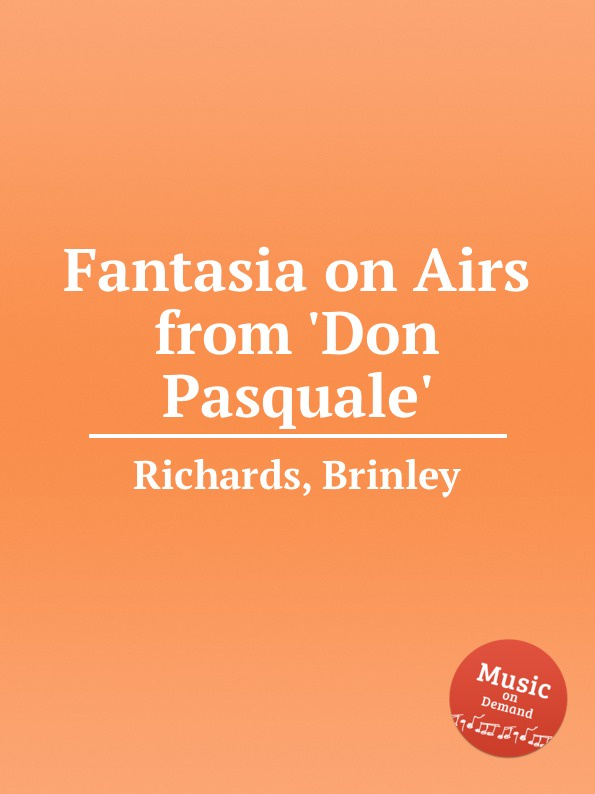 B. Richards Fantasia on Airs from .Don Pasquale. цена