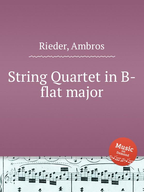 A. Rieder String Quartet in B-flat major a rieder string quartet in g major
