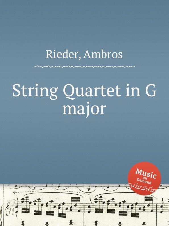 A. Rieder String Quartet in G major л бочерини струнный квартет ля мажор g 213 string quartet in a major g 213