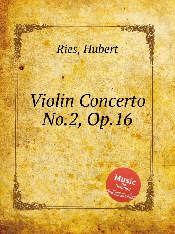 H. Ries Violin Concerto No.2, Op.16 h léonard violin concerto no 3 op 16