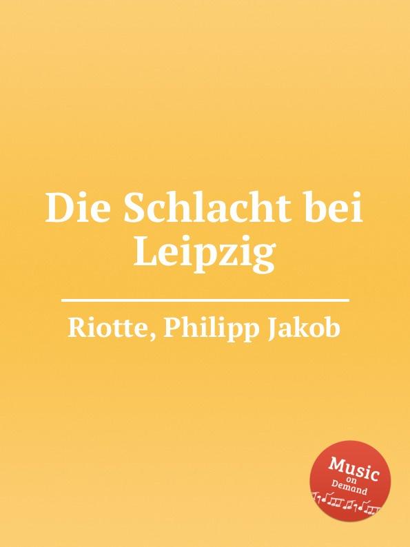 P.J. Riotte Die Schlacht bei Leipzig von wulffen die schlacht bei lodz