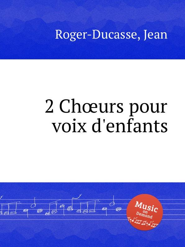 лучшая цена J. Roger-Ducasse 2 Choeurs pour voix d.enfants