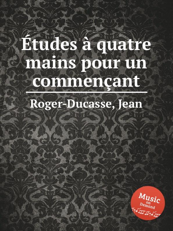 J. Roger-Ducasse еtudes a quatre mains pour un commencant j roger ducasse variations sur un choral