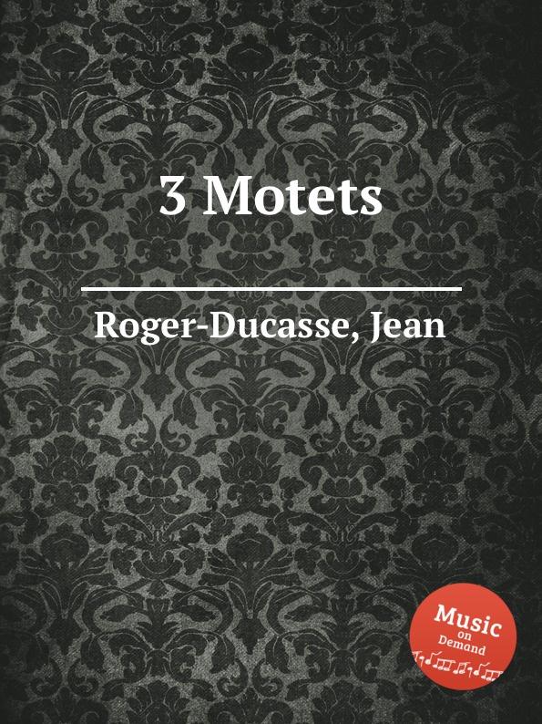 J. Roger-Ducasse 3 Motets j veillot motets
