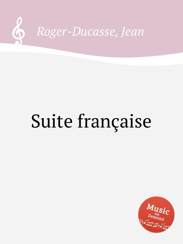 лучшая цена J. Roger-Ducasse Suite francaise