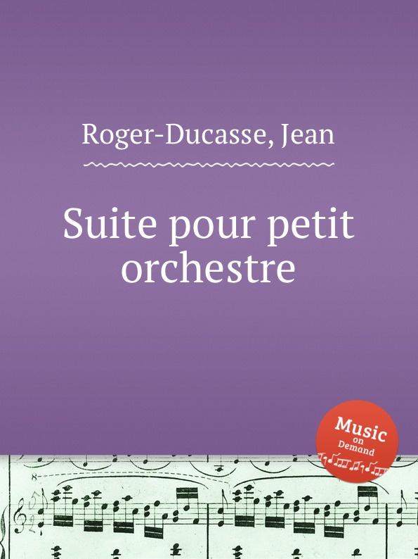 J. Roger-Ducasse Suite pour petit orchestre j roger ducasse variations sur un choral