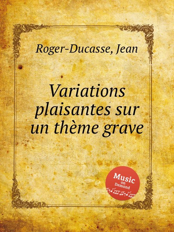 J. Roger-Ducasse Variations plaisantes sur un thеme grave j roger ducasse variations sur un choral