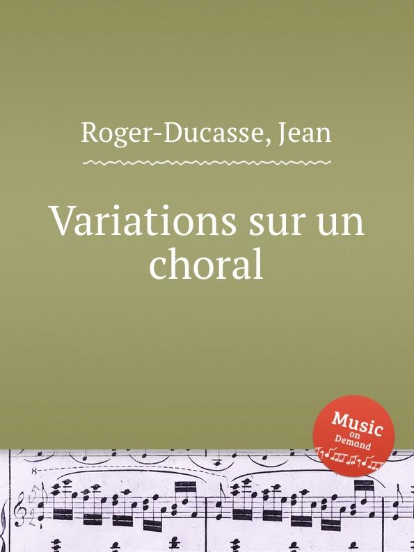 J. Roger-Ducasse Variations sur un choral j roger ducasse variations sur un choral