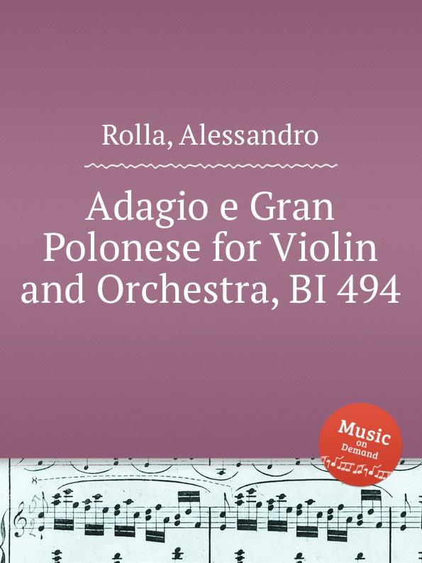 A. Rolla Adagio e Gran Polonese for Violin and Orchestra, BI 494 a rolla adagio e tema con variazioni for violin and orchestra bi 488