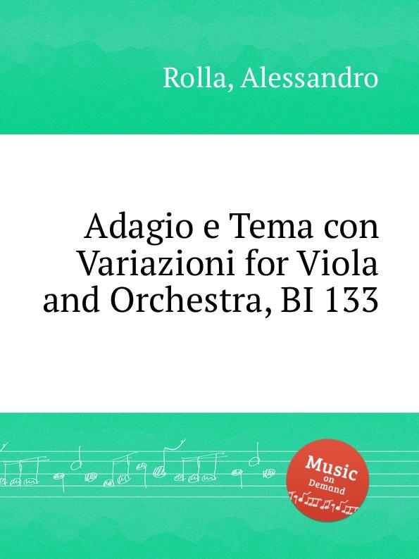 A. Rolla Adagio e Tema con Variazioni for Viola and Orchestra, BI 133 a rolla adagio e tema con variazioni for violin and orchestra bi 488