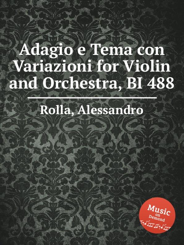 A. Rolla Adagio e Tema con Variazioni for Violin and Orchestra, BI 488 a rolla adagio e tema con variazioni for violin and orchestra bi 488