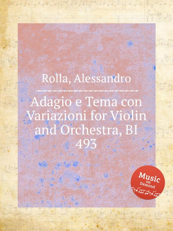 A. Rolla Adagio e Tema con Variazioni for Violin and Orchestra, BI 493 a rolla adagio e tema con variazioni for violin and orchestra bi 488