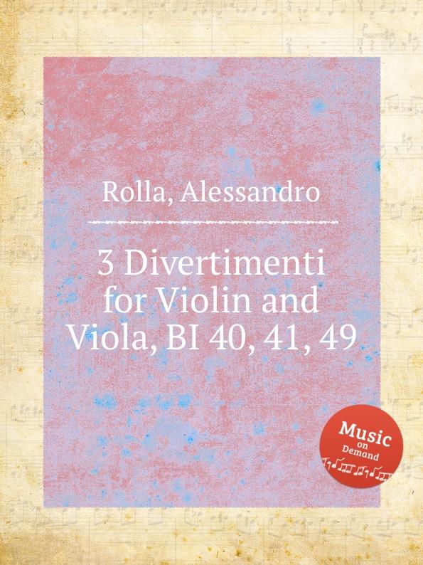 A. Rolla 3 Divertimenti for Violin and Viola, BI 40, 41, 49 a rolla 3 divertimenti for violin and viola op 6