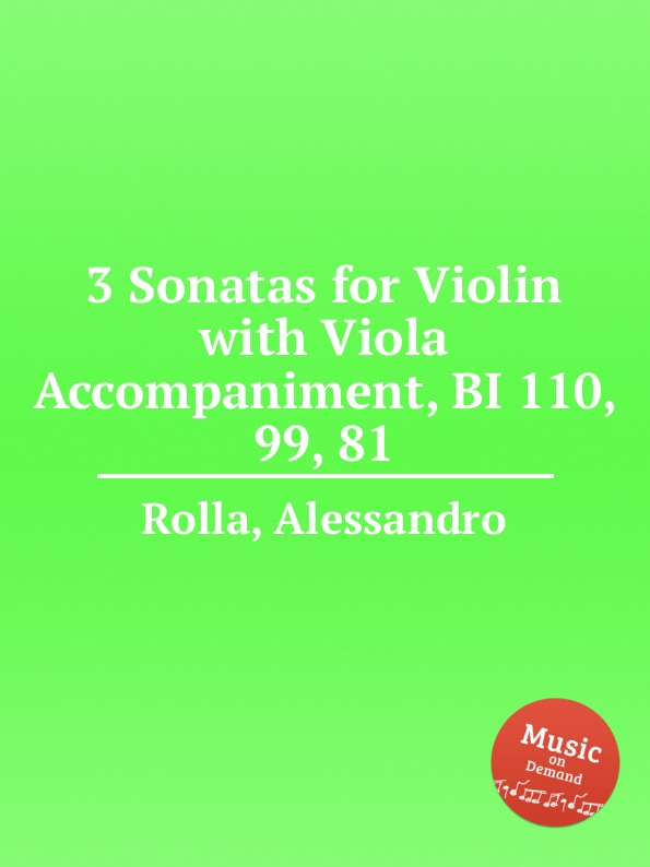 A. Rolla 3 Sonatas for Violin with Viola Accompaniment, BI 110, 99, 81 pinchas zukerman brahms the violin sonatas the viola sonatas 2 cd