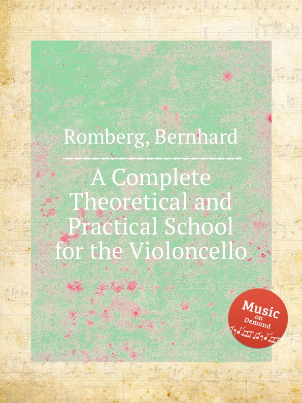 B. Romberg A Complete Theoretical and Practical School for the Violoncello j werner practical method for violoncello op 12