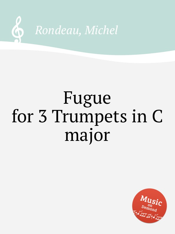 M. Rondeau Fugue for 3 Trumpets in C major m rondeau cantata in d major