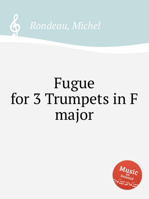 M. Rondeau Fugue for 3 Trumpets in F major m rondeau cantata in d major
