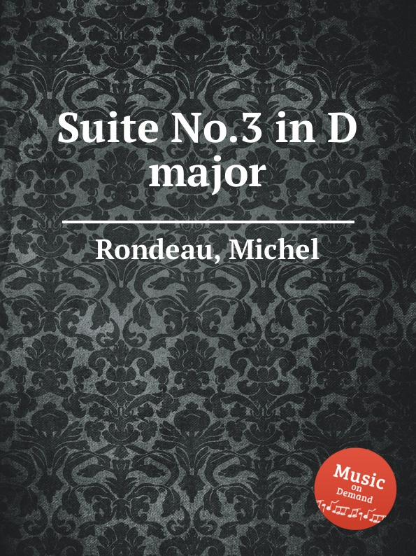 M. Rondeau Suite No.3 in D major m rondeau cantata in d major