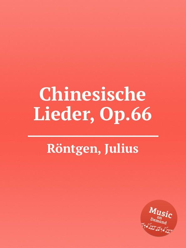 J. Röntgen Chinesische Lieder, Op.66 j röntgen sеrеnade mеlancolique