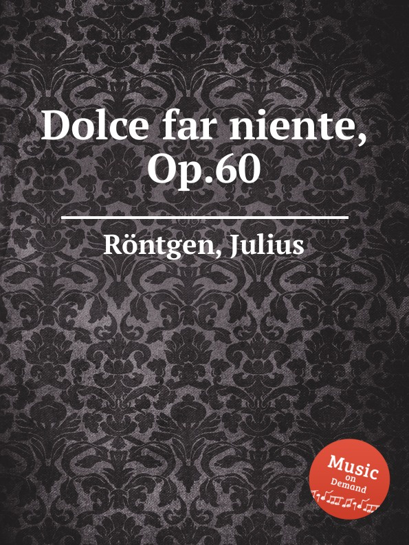 J. Röntgen Dolce far niente, Op.60 j röntgen suite for piano op 7