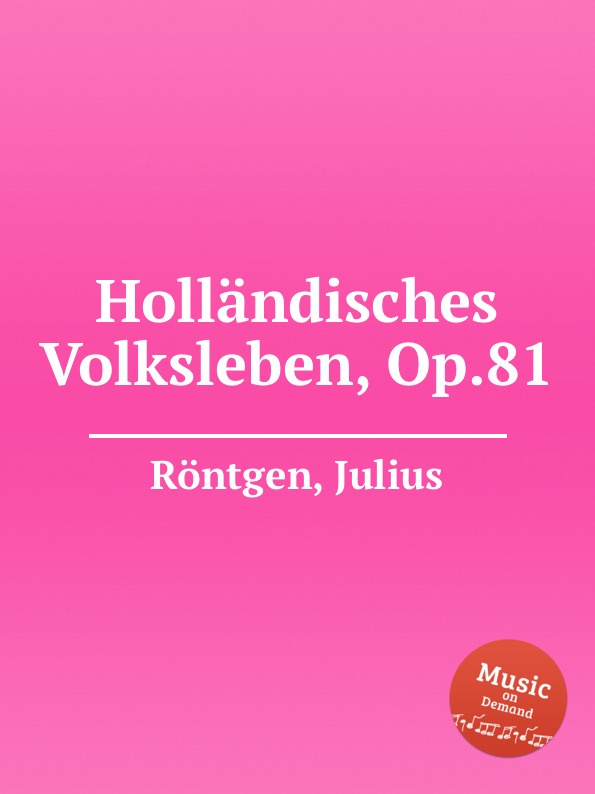 J. Röntgen Hollandisches Volksleben, Op.81 j röntgen suite for piano op 7